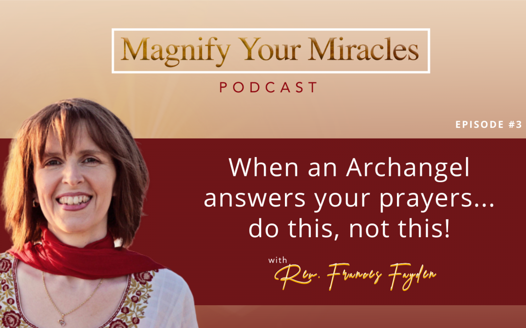 When an Archangel answers your prayers...do this, not this!