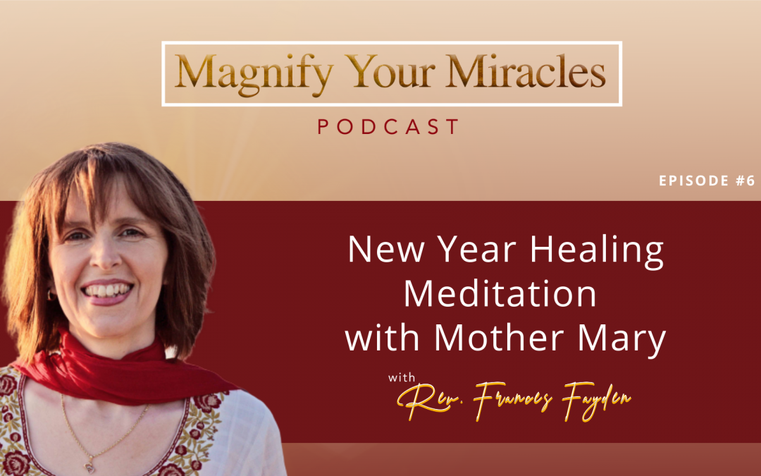 EP6-New Year Healing Meditation with Mother Mary