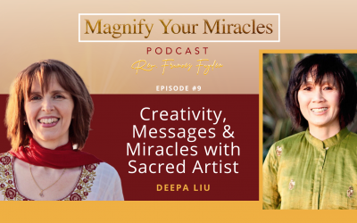 Creativity, Messages & Miracles with Sacred Artist, Deepa Liu