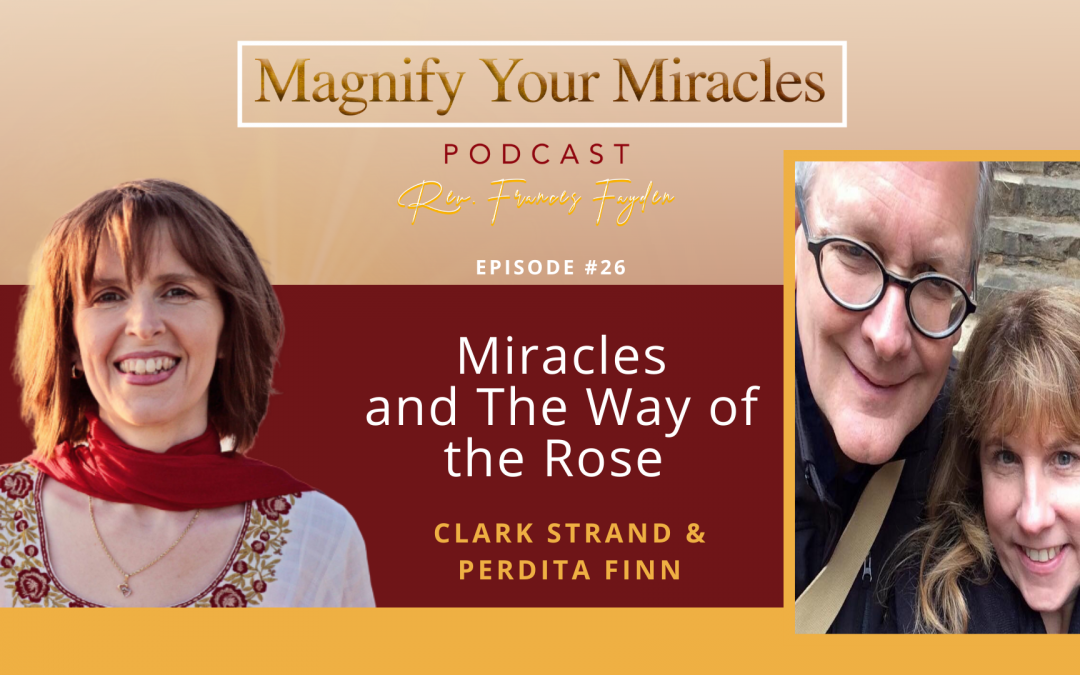 Miracles and The Way of the Rose with authors Clark Strand and Perdita Finn