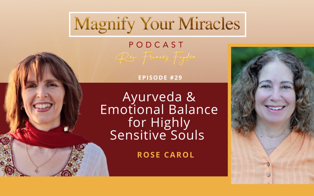 Ayurveda & Emotional Balance for Highly Sensitive Souls with Rose Carol