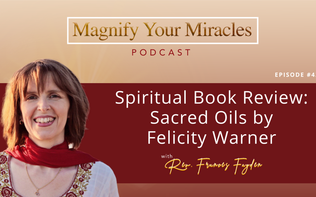 Spiritual Book Review: Sacred Oils by Felicity Warner