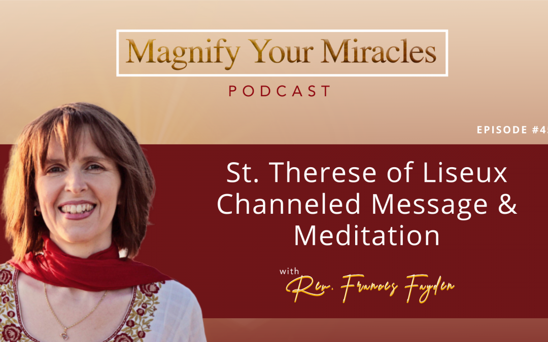 St. Therese of Liseux Channeled Message & Meditation