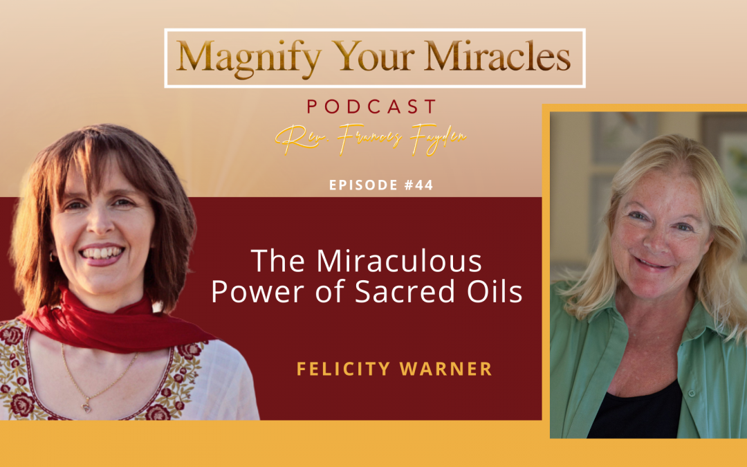 The Miraculous Power of Sacred Oils with Author Felicity Warner