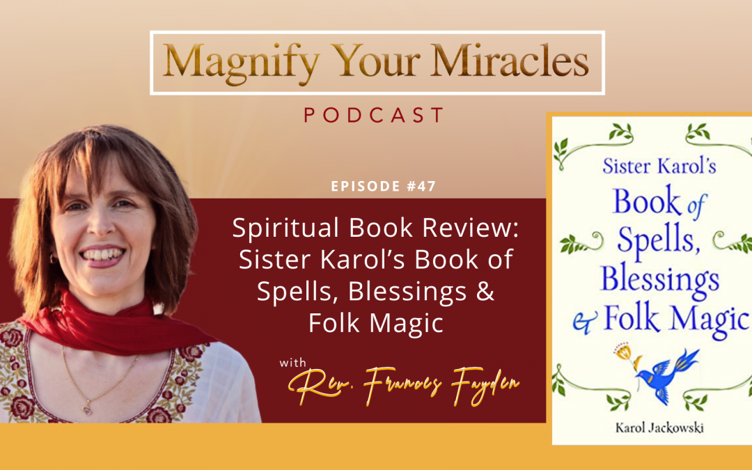 Spiritual Book Review: Sister Karol's Book of Spells, Blessings & Folk Magic