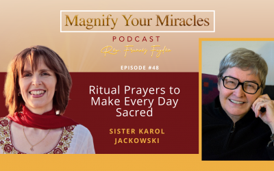 Ritual Prayers to Make Every Day Sacred with Sister Karol Jackowski