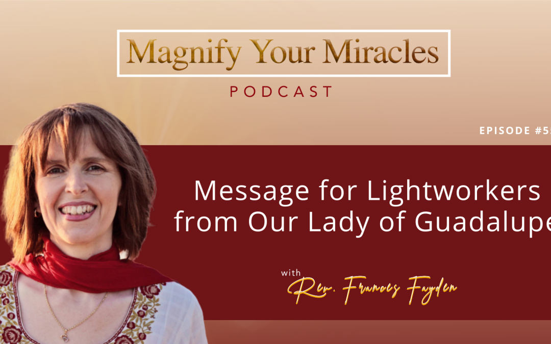 Message for Lightworkers from Our Lady of Guadalupe