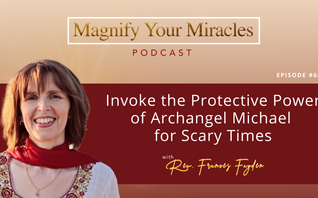 Invoke the Protective Power of Archangel Michael for Scary Times