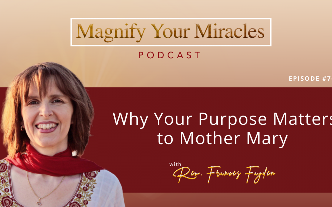 Why Your Purpose Matters to Mother Mary